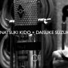 "The DUO(鬼怒無月+鈴木大介)""のPV本日正午公開"